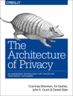 The Architecture of Privacy: On Engineering Technologies That Can Deliver Trustworthy Safeguards Cover Image
