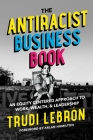 The Antiracist Business Book: An Equity Centered Approach to Work, Wealth, and Leadership Cover Image