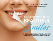 The Hidden Truth Behind Beautiful Smiles: The secrets to enhancing your teeth to produce an exquisite, engaging smile that will positively transform y Cover Image