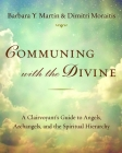 Communing with the Divine: A Clairvoyant's Guide to Angels, Archangels, and the Spiritual Hierarchy Cover Image