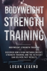 Bodyweight Strength Training: Discover How a High Metabolism Diet Strength Training and the Keto Diet Can Deliver Fast Results Cover Image