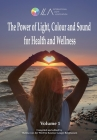 The Power of Light, Colour and Sound for Health and Wellness (Volume #1) Cover Image