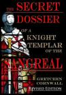 The Secret Dossier of a Knight Templar of the Sangreal: Revised Edition (Hardback) Cover Image