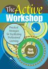 The Active Workshop: Practical Strategies for Facilitating Professional Learning (Complete Active Classroom) Cover Image