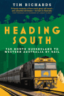 Heading South: Far North Queensland to Western Australia by Rail Cover Image