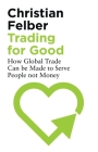 Trading for Good: How Global Trade Can be Made to Serve People not Money Cover Image