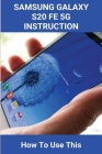Samsung Galaxy S20 FE 5G Instruction: How To Use This: Samsung Galaxy A20 User Guide Cover Image