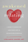 Awakened Relating: A Guide to Embodying Undivided Love in Intimate Relationships Cover Image
