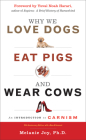 Why We Love Dogs, Eat Pigs, and Wear Cows: An Introduction to Carnism, 10th Anniversary Edition Cover Image