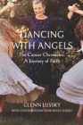 Dancing with Angels: The Cancer Chronicles: A Journey of Faith Cover Image