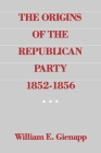 The Origins of the Republican Party 1852-1856 Cover Image