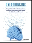 Overthinking: A Complete Guide on How to Stop Worrying, Reduce Your Anxiety, Eliminate Negative Thinking, Declutter Your Mind and Fo (Self-Help #1) Cover Image