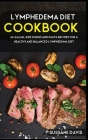 Lymphedema Diet: 40+ Side Dishes, Soup and Pizza recipes for a healthy and balanced Lymphedema diet Cover Image