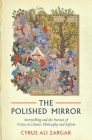 The Polished Mirror: Storytelling and the Pursuit of Virtue in Islamic Philosophy and Sufism Cover Image