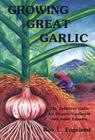 Growing Great Garlic: The Definitive Guide for Organic Gardeners and Small Farmers Cover Image