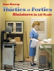 Thirties & Forties: Miniatures in 1:12 Scale Cover Image