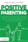 Positive Parenting: How to Stop Yelling and love more your child. Effective methods that will teach you that there are No Bad Kids if You Cover Image