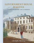 Government House Halifax: A Place of History and Gathering Cover Image