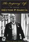 The Inspiring Life of Texan Hector P. Garcia (American Heritage) Cover Image