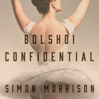 Bolshoi Confidential Lib/E: Secrets of the Russian Ballet--From the Rule of the Tsars to Today Cover Image