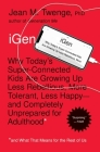 iGen: Why Today's Super-Connected Kids Are Growing Up Less Rebellious, More Tolerant, Less Happy--and Completely Unprepared for Adulthood--and What That Means for the Rest of Us Cover Image