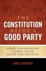 The Constitution Needs a Good Party: Good Government Comes from Good Boundaries Cover Image