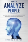 How to Analyze People: A Complete Guide to Learn Body Language Through Speed-Reading Techniques, Explore Human Behavior and Personality Types Cover Image