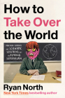 How to Take Over the World: Practical Schemes and Scientific Solutions for the Aspiring Supervillain Cover Image