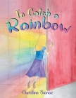 To Catch a Rainbow Cover Image