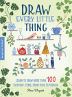 Draw Every Little Thing: Learn to draw more than 100 everyday items, from food to fashion (Inspired Artist #1) Cover Image