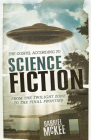 The Gospel According to Science Fiction: From the Twilight Zone to the Final Frontier (Gospel According To...) Cover Image