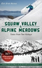 Squaw Valley and Alpine Meadows: Tales from Two Valleys 70th Anniversary Edition Cover Image