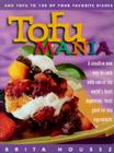 Tofu Mania: Add Tofu to 120 of Your Favorite Dishes Cover Image