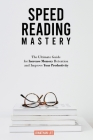 Speed Reading Mastery: The Ultimate Guide for Increase Memory Retention and Improve your Productivity Cover Image