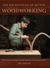 The Foundations of Better Woodworking: How to Use Your Body, Tools and Materials to Do Your Best Work Cover Image
