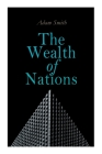 The Wealth of Nations: An Inquiry into the Nature and Causes (Economic Theory Classic) Cover Image