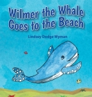 Wilmer the Whale Goes to the Beach Cover Image