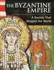 The Byzantine Empire (World History): A Society That Shaped the World (Primary Source Readers) Cover Image