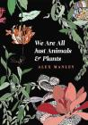 We Are All Just Animals & Plants Cover Image