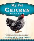 My Pet Chicken Handbook: Sensible Advice and Savvy Answers for Raising Backyard Chickens Cover Image