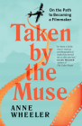 Taken by the Muse: On the Path to Becoming a Filmmaker Cover Image