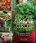 Grow Great Grub: Organic Food from Small Spaces Cover Image