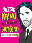 If Keanu Were Your Boyfriend: The Man, the Myth, the WHOA! Cover Image