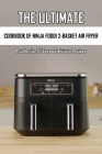 The Ultimate Cookbook Of Ninja Foodi 2-Basket Air Fryer: A Collection Of Easy & Delicious Recipes: Air Fryer Cookbook For Dummies Cover Image