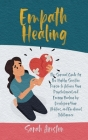 Empath Healing: The Survival Guide for The Highly Sensitive Person to Achieve Your Psychological and Energy Healing by Developing Your Cover Image