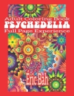 Psychedelia: Adult Mindfulness Coloring Book with Full Page Patterns for Relaxation, Meditation and Stress Relief - Keep Calm and E Cover Image