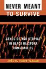 Never Meant to Survive: Genocide and Utopias in Black Diaspora Communities (Transformative Politics Series) Cover Image