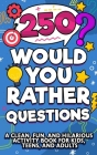 250 Would You Rather Questions Cover Image