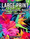 Large Print Adult Coloring Book: Flowers Coloring Book for Adults And Kids With Pretty Flowers, and More! Cover Image