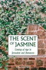 The Scent of Jasmine: Coming of Age in Jerusalem and Damascus Cover Image